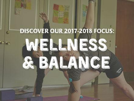 Discover our 2017-2018 focus: Wellness & Balance